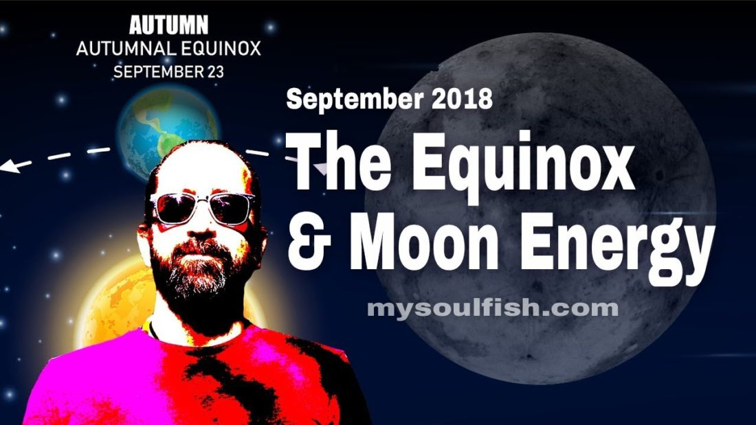 The Equinox and Moon Energy; September 2018