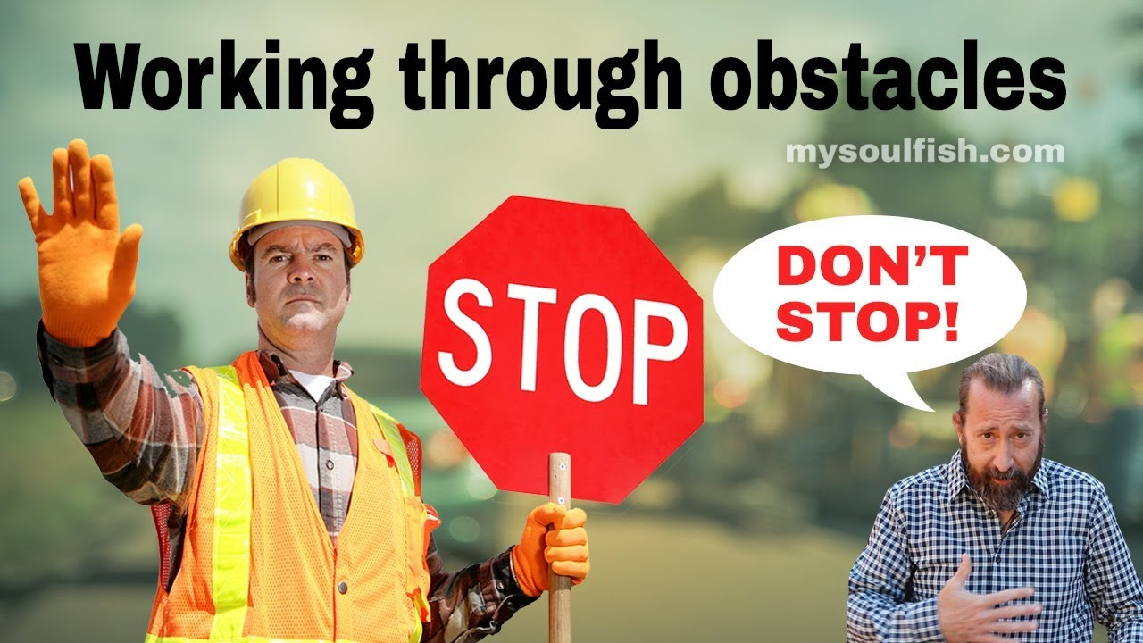 Don't stop working through obstacles  *  plus a subscriber wins a Soulfish t-shirt !