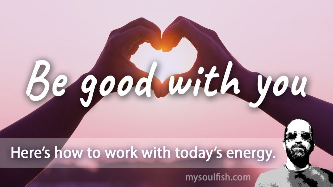 Today, be good with you