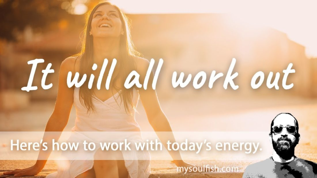Today, know that it will all work out