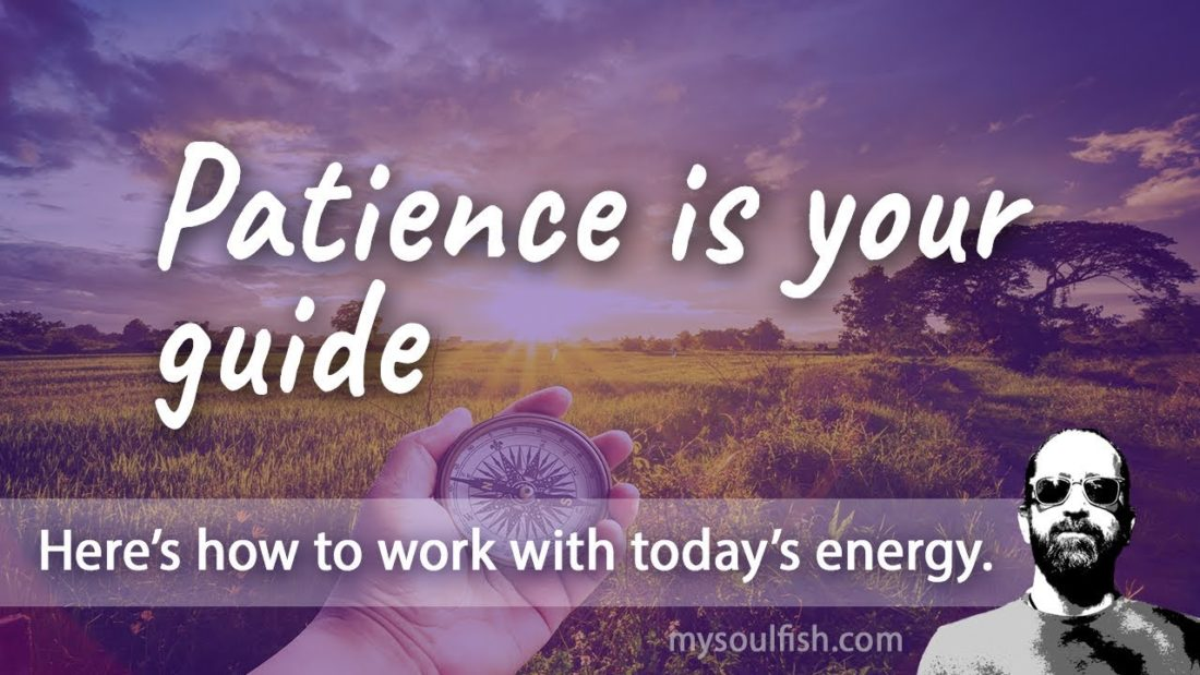 Today, patience is your guide