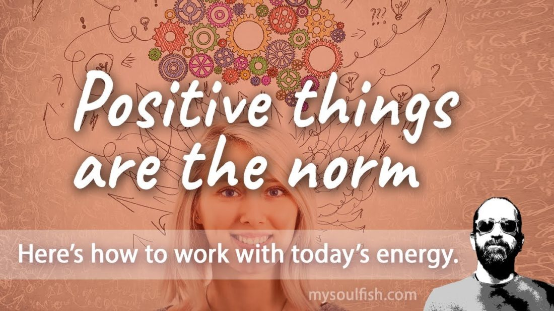 Today, positive things are the norm.