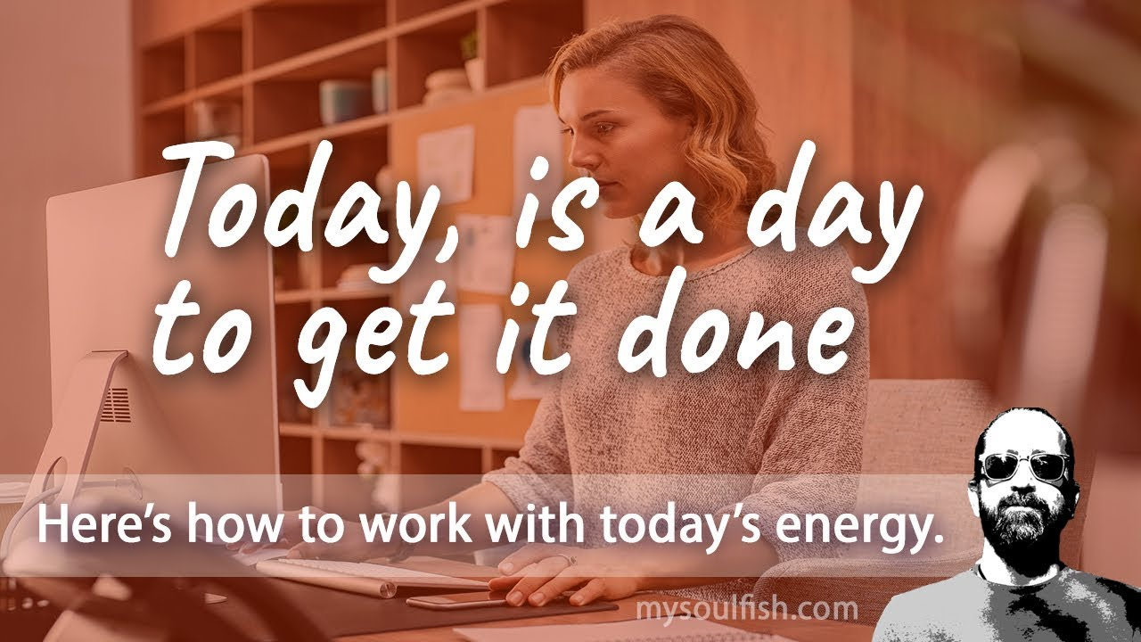 Today, is a day to get it done.