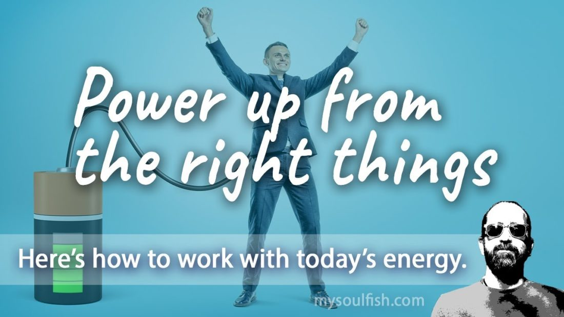 Today, power up from the right things.