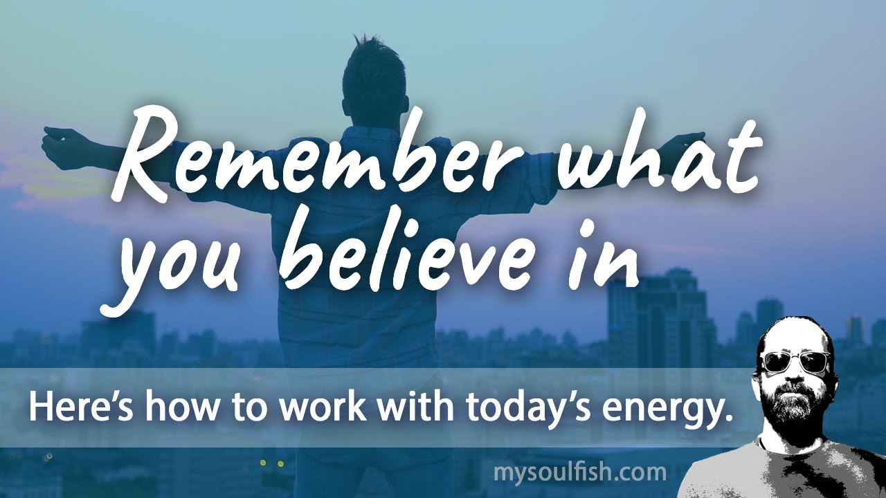 Today, remember what you believe in