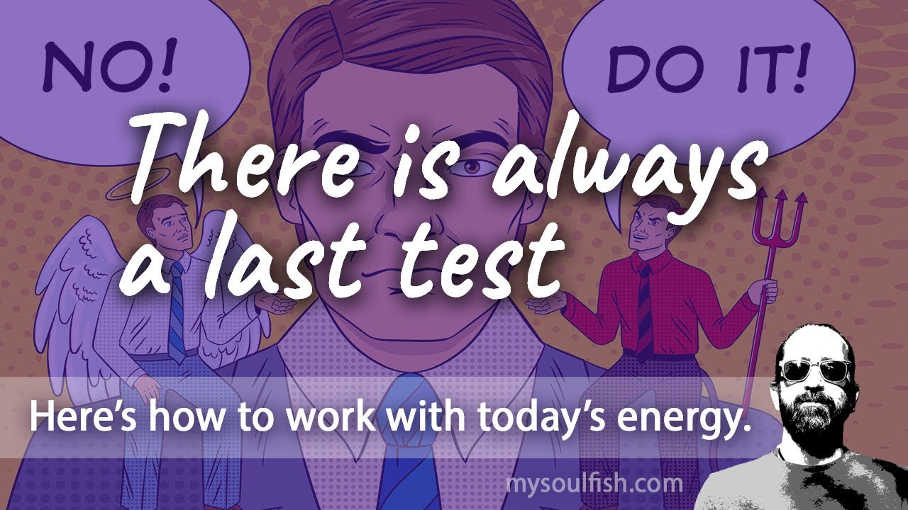 Today, there is always a last test.