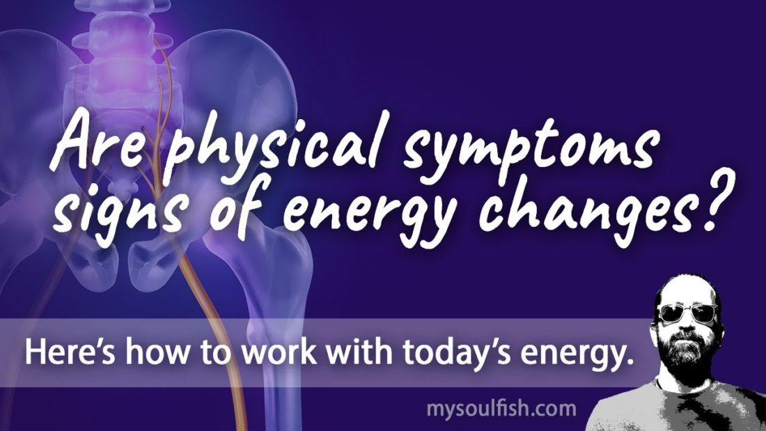 Today, know that physical symptoms can be signs of energy changes.