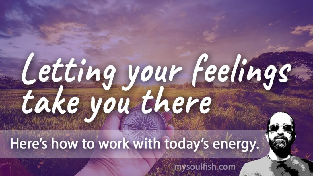 Today, let your feelings take you there