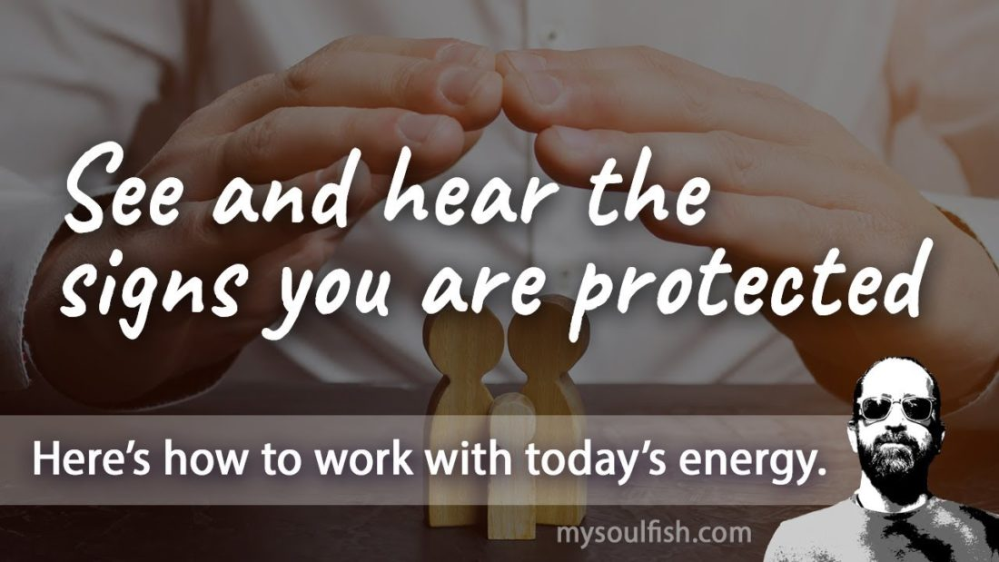 Today, see and hear the signs that you are protected.