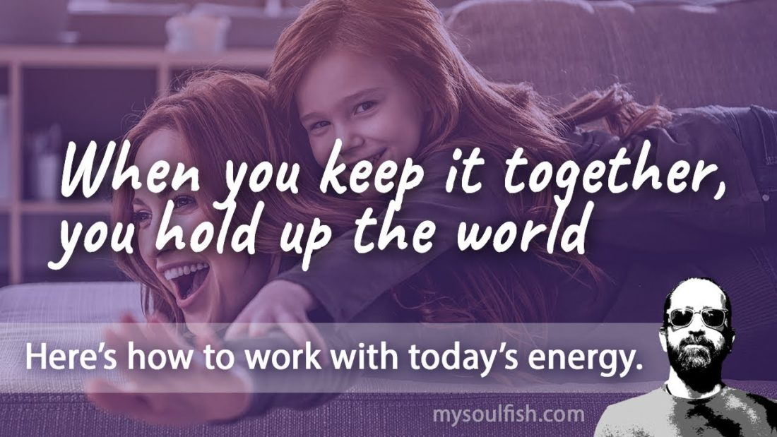 Today, when you keep it together, you hold up the world.