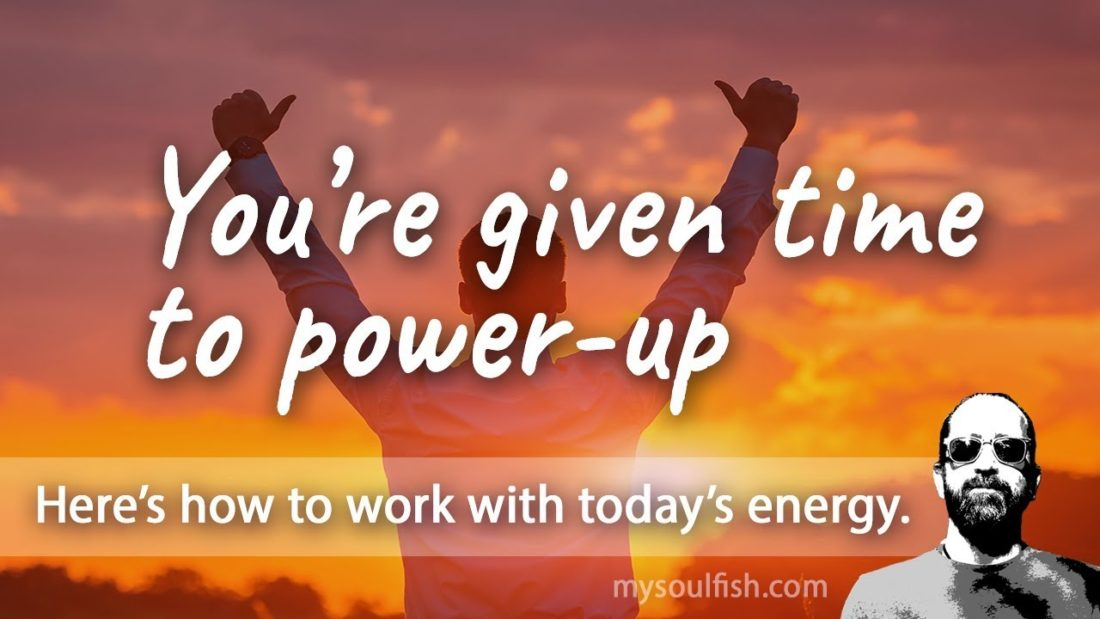 Today, you're given time to power up