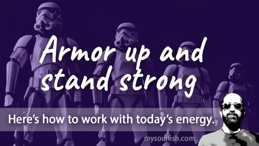 Today, armor up and stand strong.