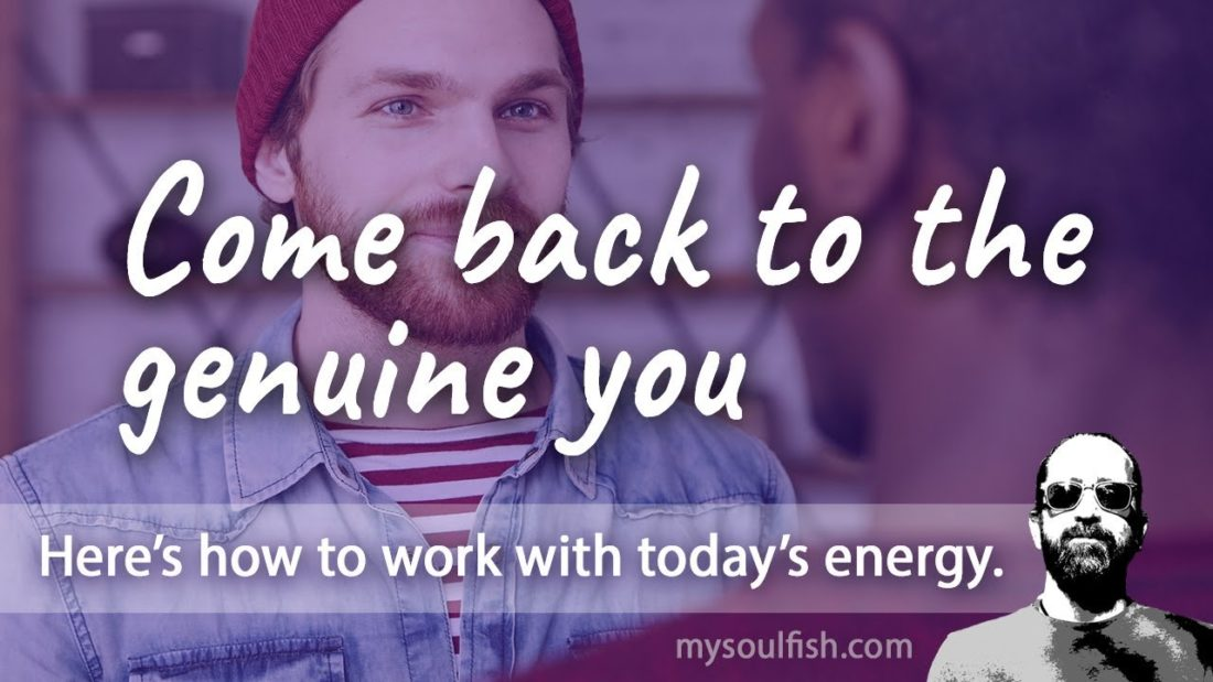Today, come back to the genuine you.