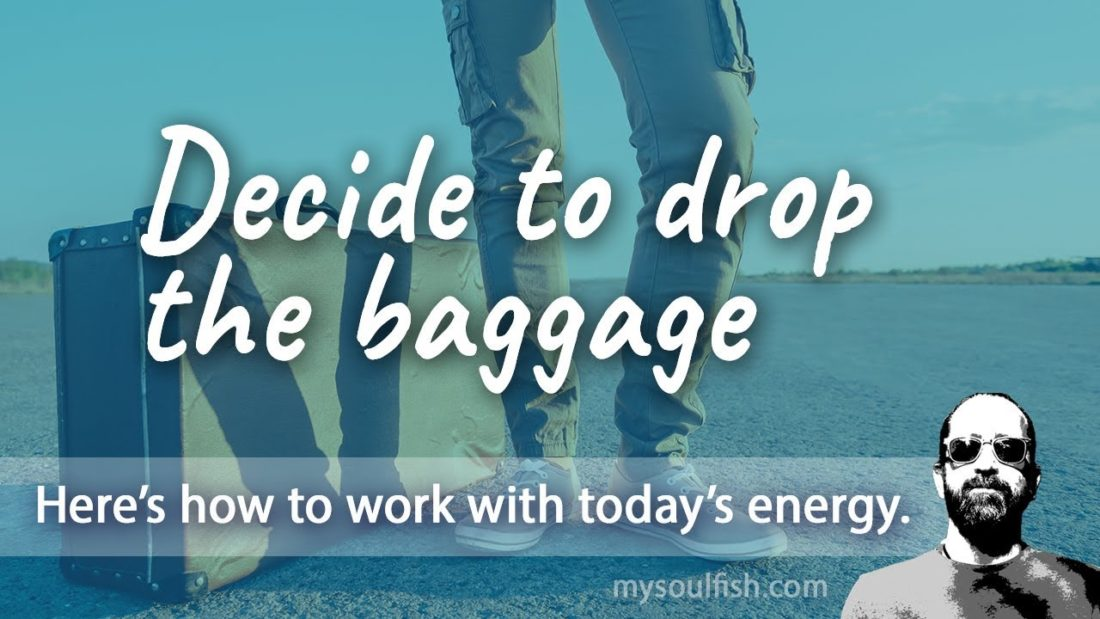 Today, decide to drop the baggage.