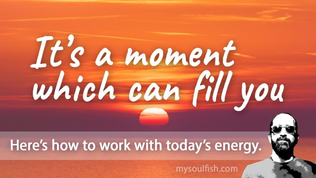 Today, it's a moment which can fill you.