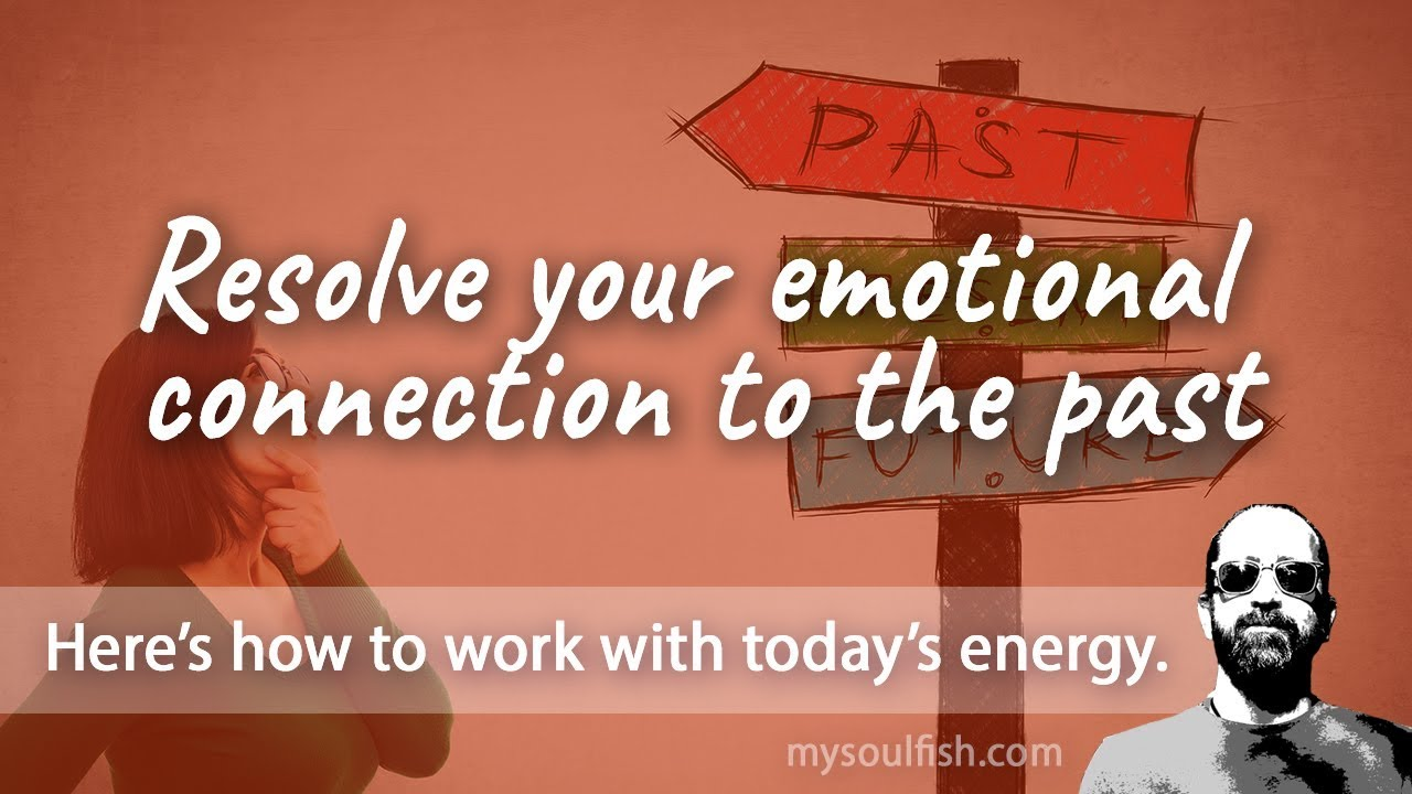 Today, resolve your emotional connection to the past.