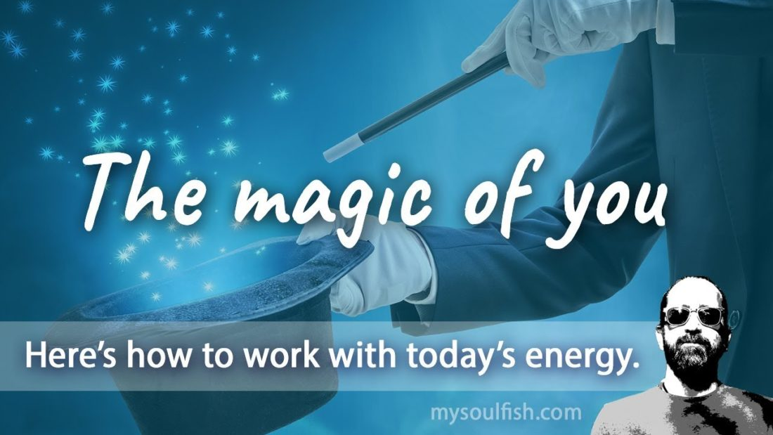 Today, the magic of you.