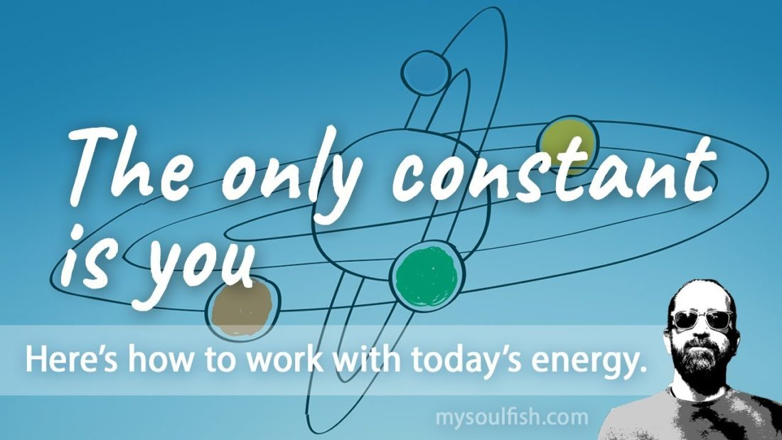 Today, the only constant is you.