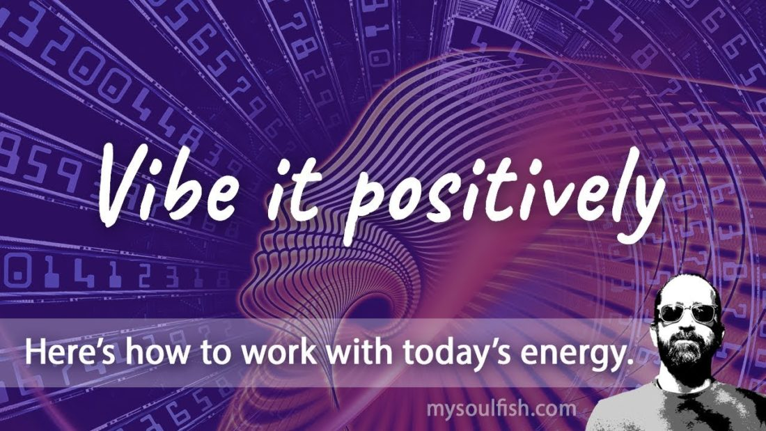 Today, vibe it positively.