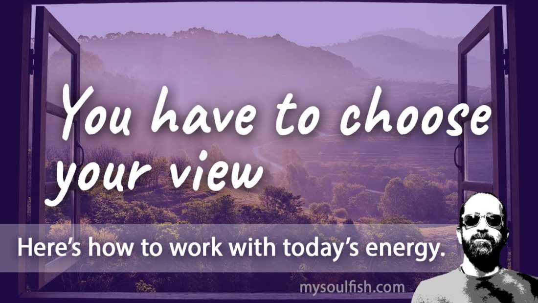Today, you have to choose your view.